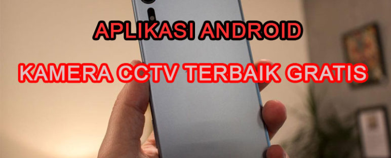 aplikasi android kamera cctv gratis terbaik 772x312 » Referensi Aplikasi Kamera CCTV Android Terbaik Gratis