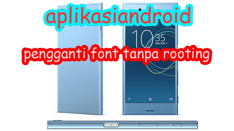 aplikasi android pengganti font tanpa root » Aplikasi Pengganti Font Android Tanpa Rooting Ponselnya