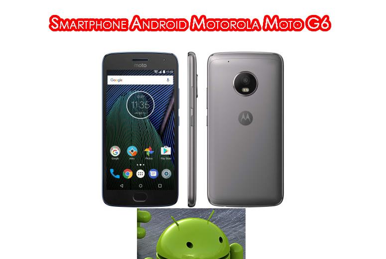 penampilan smartphone android motorola moto g6 » Ketahui Kelebihan dan Kekurangan Smartphone Android Motorola Moto G6