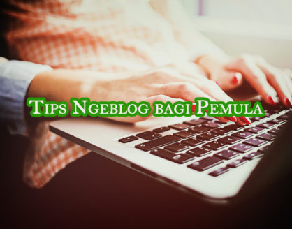 tips ngeblog bagi pemula 418x328 » Tips Ngeblog bagi Pemula agar Sukses
